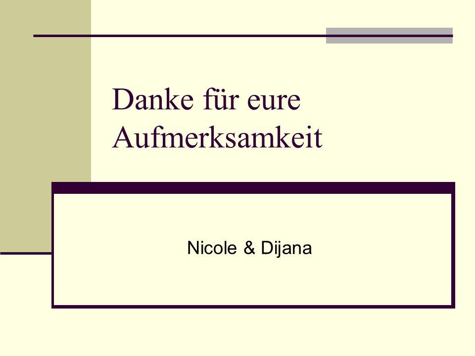 Danke für eure Aufmerksamkeit Nicole & Dijana