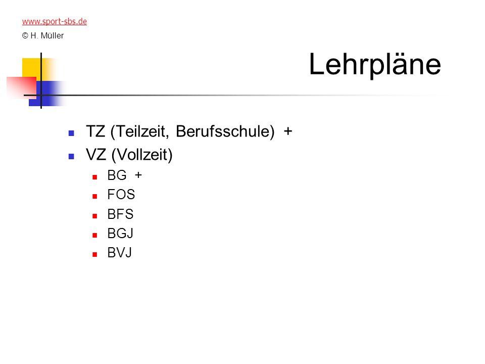Lehrpläne TZ (Teilzeit, Berufsschule) + VZ (Vollzeit) BG + FOS BFS BGJ BVJ www.sport-sbs.de © H. Müller