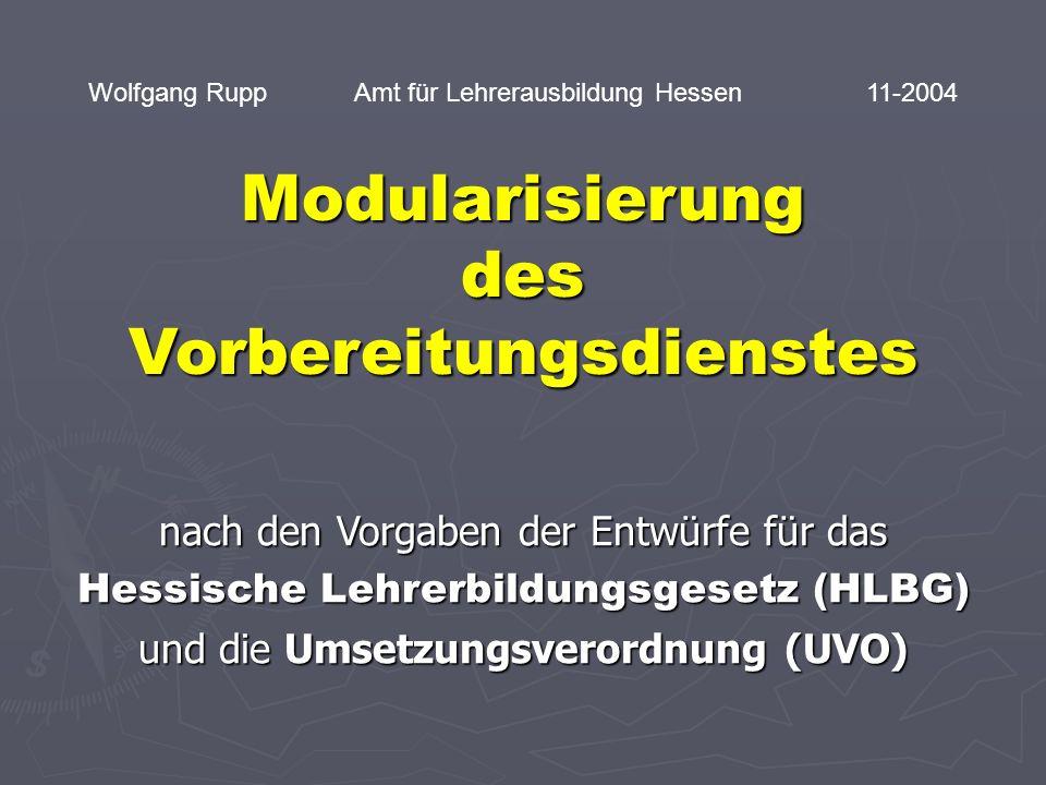 Modularisierung des Vorbereitungsdienstes nach den Vorgaben der Entwürfe für das Hessische Lehrerbildungsgesetz (HLBG) und die Umsetzungsverordnung (U
