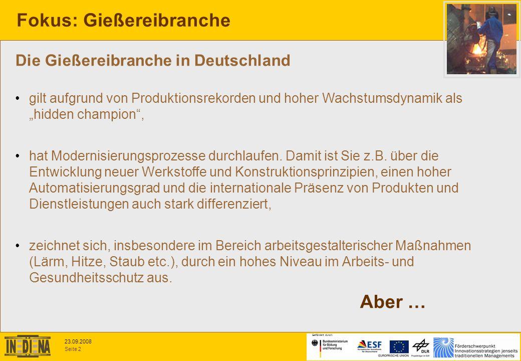 Seite 2 23.09.2008 Gefördert durch: Fokus: Gießereibranche Die Gießereibranche in Deutschland gilt aufgrund von Produktionsrekorden und hoher Wachstum