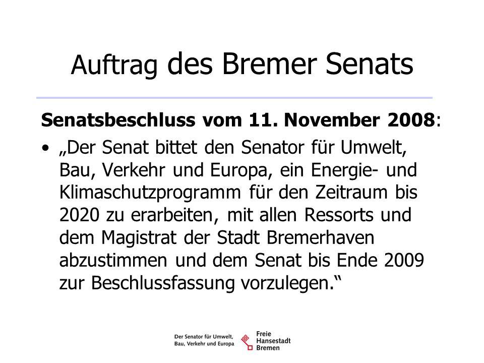 Auftrag des Bremer Senats Senatsbeschluss vom 11. November 2008: Der Senat bittet den Senator für Umwelt, Bau, Verkehr und Europa, ein Energie- und Kl