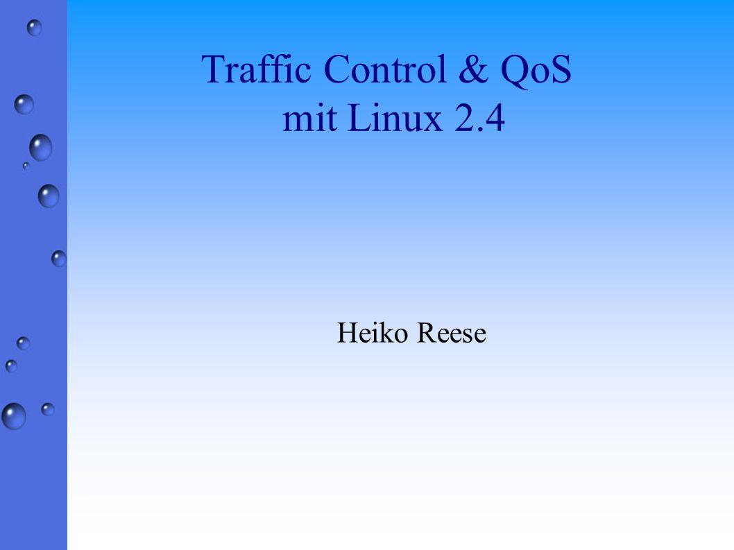 Traffic Control & QoS mit Linux 2.4 Heiko Reese