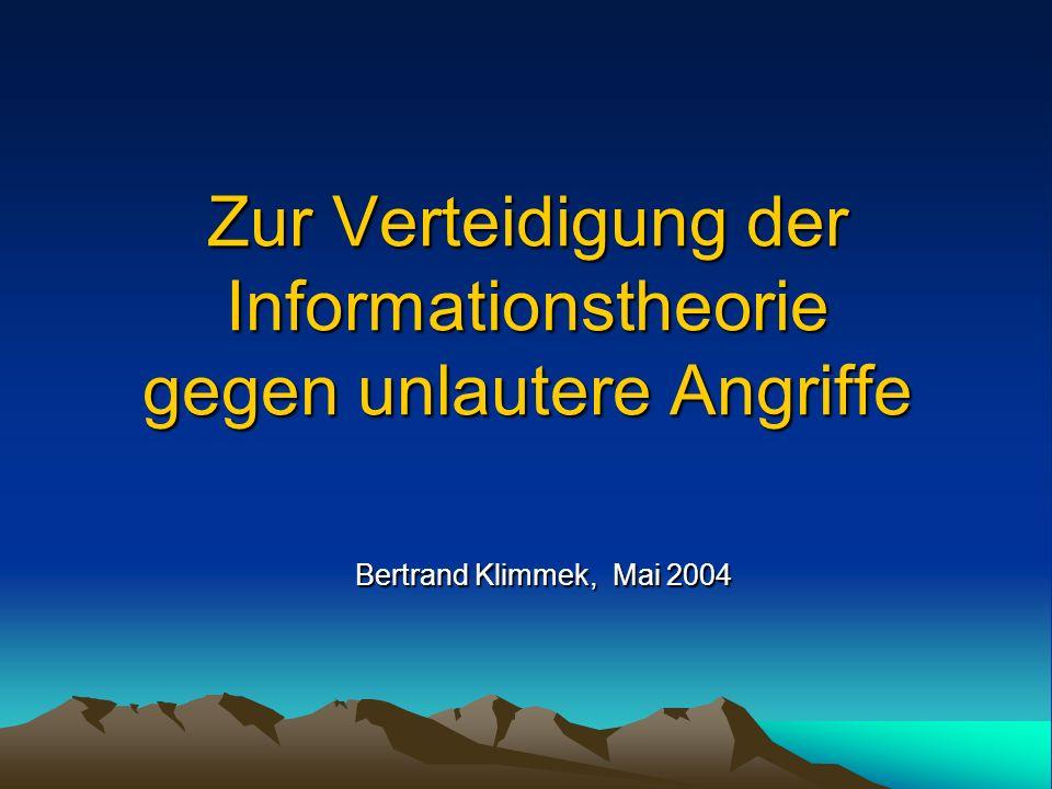 Zur Verteidigung der Informationstheorie gegen unlautere Angriffe Bertrand Klimmek, Mai 2004