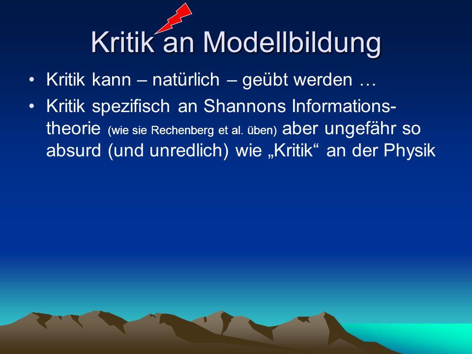 Kritik an Modellbildung Kritik kann – natürlich – geübt werden … Kritik spezifisch an Shannons Informations- theorie (wie sie Rechenberg et al.