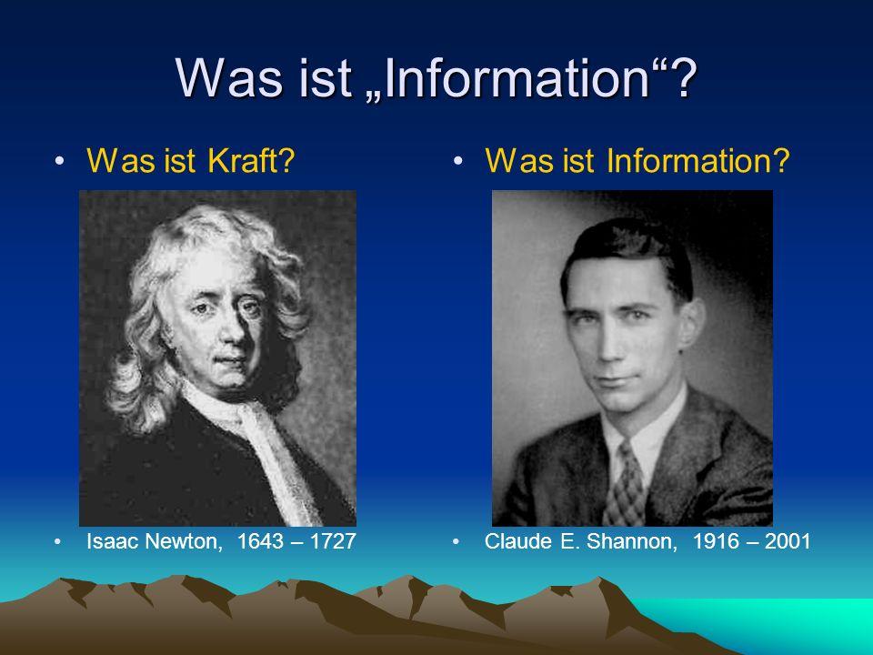 Was ist Information.Was ist Kraft. Isaac Newton, 1643 – 1727 Was ist Information.