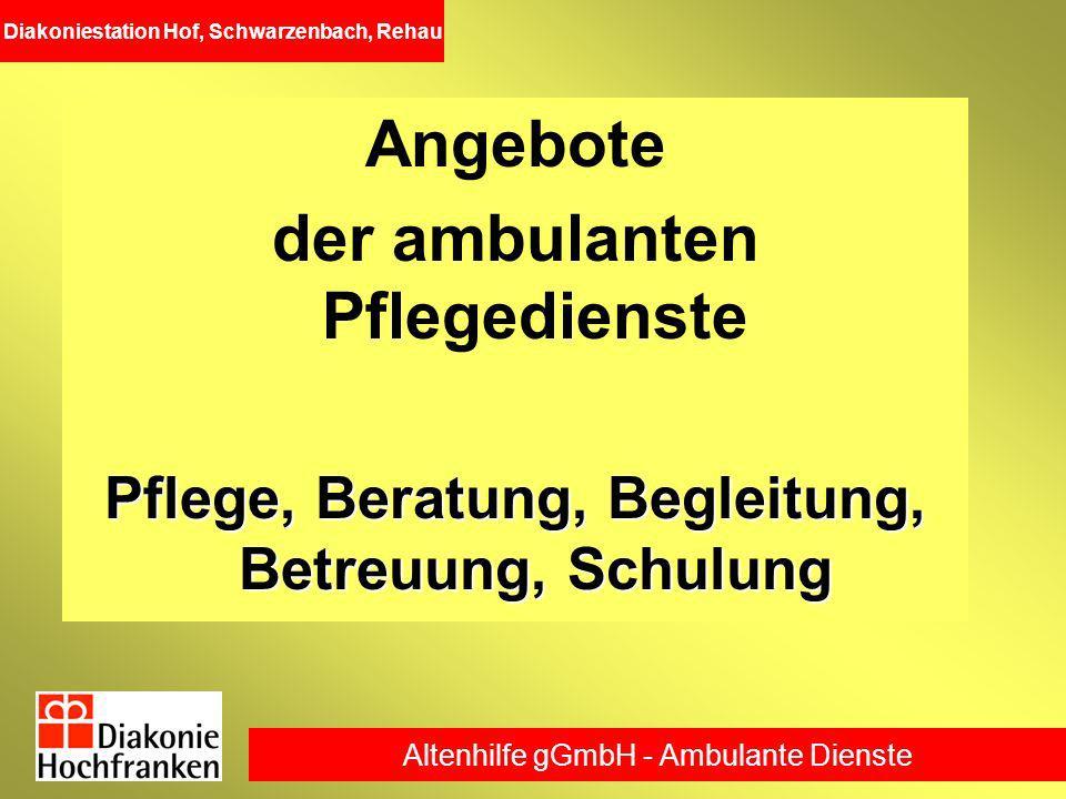Altenhilfe gGmbH - Ambulante Dienste Diakoniestation Hof, Schwarzenbach, Rehau Angebote der ambulanten Pflegedienste Pflege, Beratung, Begleitung, Bet