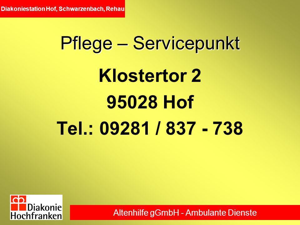 Altenhilfe gGmbH - Ambulante Dienste Diakoniestation Hof, Schwarzenbach, Rehau Pflege – Servicepunkt Klostertor 2 95028 Hof Tel.: 09281 / 837 - 738