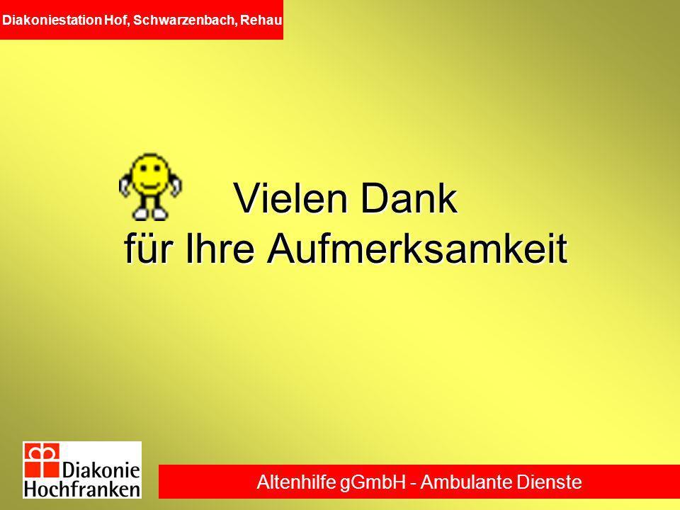 Altenhilfe gGmbH - Ambulante Dienste Diakoniestation Hof, Schwarzenbach, Rehau Vielen Dank für Ihre Aufmerksamkeit