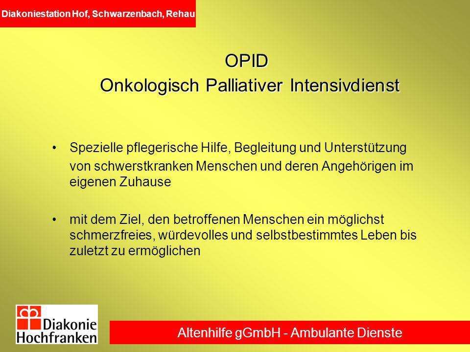 Altenhilfe gGmbH - Ambulante Dienste Diakoniestation Hof, Schwarzenbach, Rehau OPID Onkologisch Palliativer Intensivdienst Spezielle pflegerische Hilf