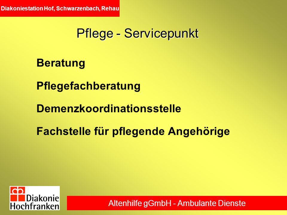 Altenhilfe gGmbH - Ambulante Dienste Diakoniestation Hof, Schwarzenbach, Rehau Pflege - Servicepunkt Beratung Pflegefachberatung Demenzkoordinationsst