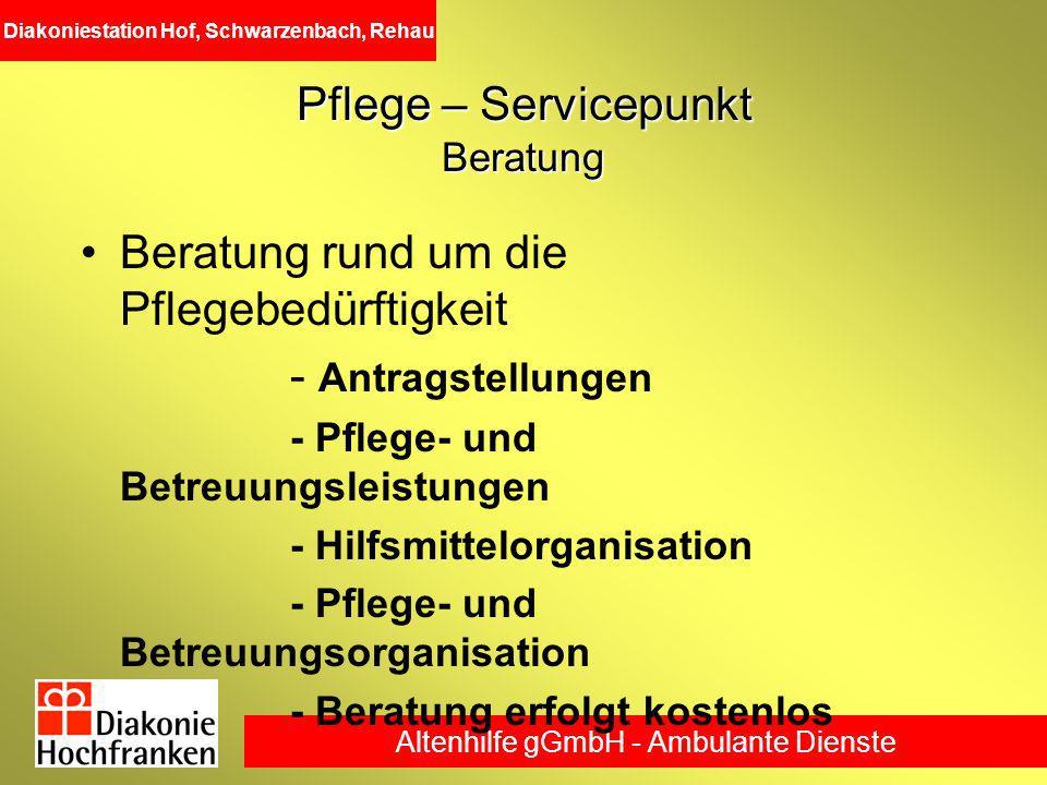 Altenhilfe gGmbH - Ambulante Dienste Diakoniestation Hof, Schwarzenbach, Rehau Pflege – Servicepunkt Beratung Beratung rund um die Pflegebedürftigkeit
