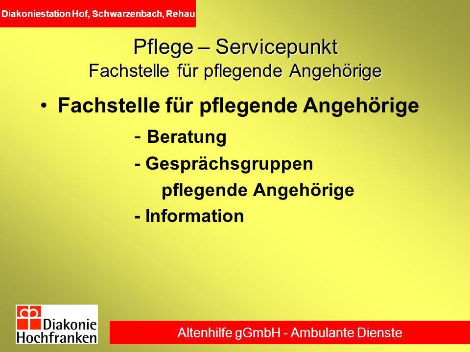 Altenhilfe gGmbH - Ambulante Dienste Diakoniestation Hof, Schwarzenbach, Rehau Pflege – Servicepunkt Fachstelle für pflegende Angehörige Fachstelle fü