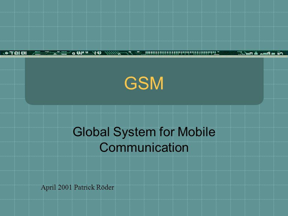GSM Global System for Mobile Communication April 2001 Patrick Röder