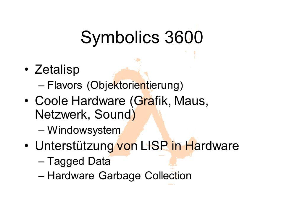 Symbolics 3600 Zetalisp –Flavors (Objektorientierung) Coole Hardware (Grafik, Maus, Netzwerk, Sound) –Windowsystem Unterstützung von LISP in Hardware –Tagged Data –Hardware Garbage Collection