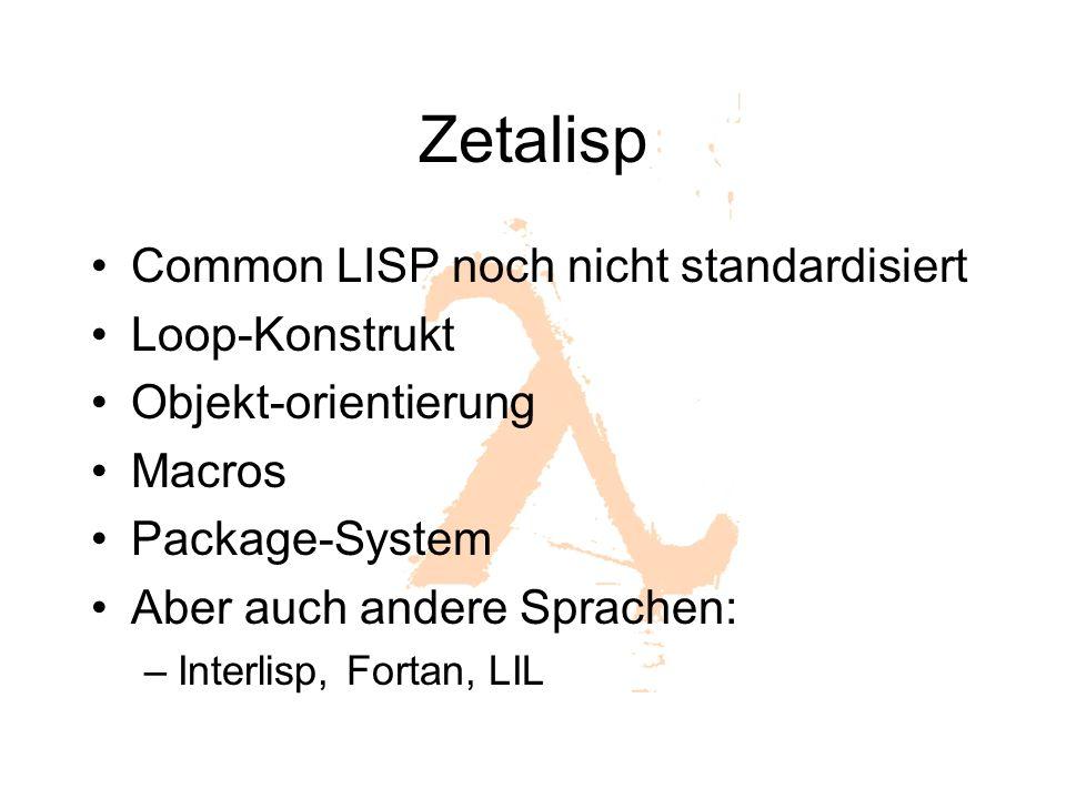 Zetalisp Common LISP noch nicht standardisiert Loop-Konstrukt Objekt-orientierung Macros Package-System Aber auch andere Sprachen: –Interlisp, Fortan, LIL