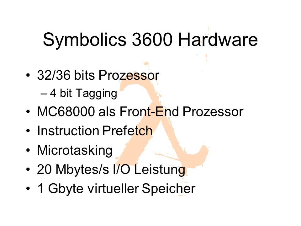 Symbolics 3600 Hardware 32/36 bits Prozessor –4 bit Tagging MC68000 als Front-End Prozessor Instruction Prefetch Microtasking 20 Mbytes/s I/O Leistung
