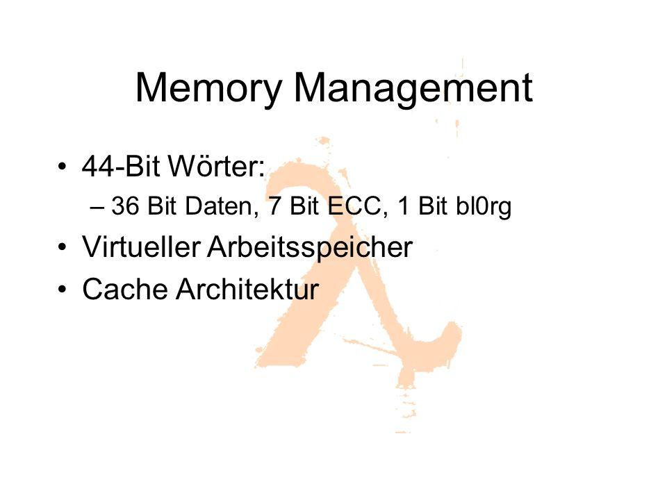 Memory Management 44-Bit Wörter: –36 Bit Daten, 7 Bit ECC, 1 Bit bl0rg Virtueller Arbeitsspeicher Cache Architektur