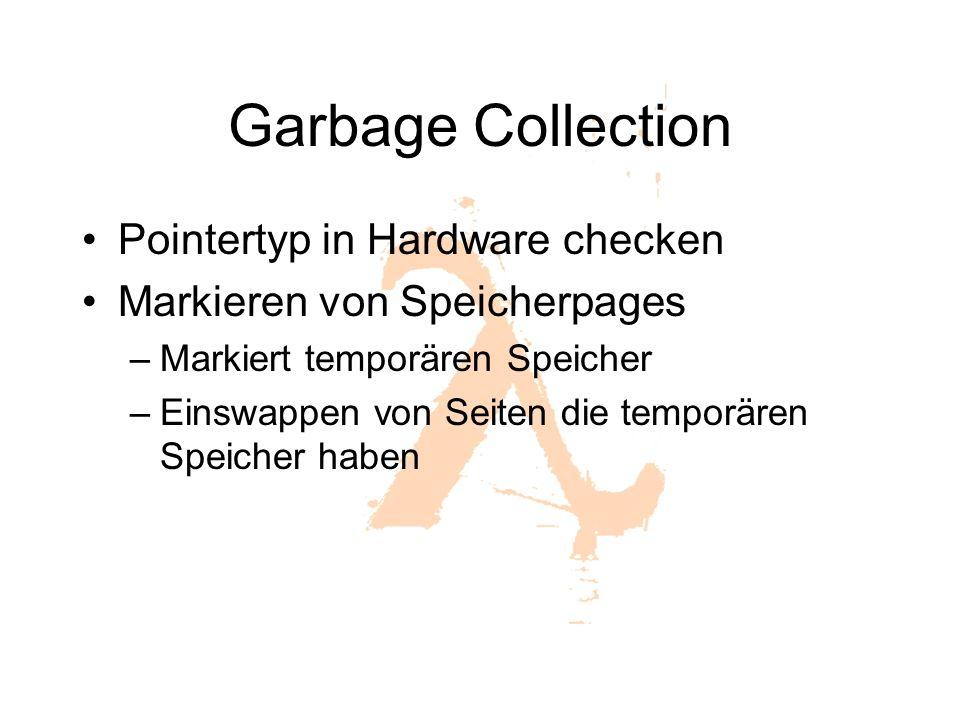 Garbage Collection Pointertyp in Hardware checken Markieren von Speicherpages –Markiert temporären Speicher –Einswappen von Seiten die temporären Speicher haben