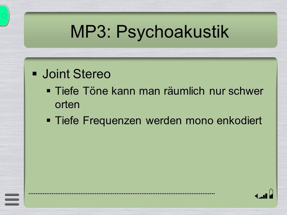 MP3: Psychoakustik Joint Stereo Tiefe Töne kann man räumlich nur schwer orten Tiefe Frequenzen werden mono enkodiert