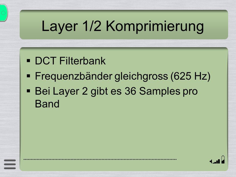 Layer 1/2 Komprimierung DCT Filterbank Frequenzbänder gleichgross (625 Hz) Bei Layer 2 gibt es 36 Samples pro Band