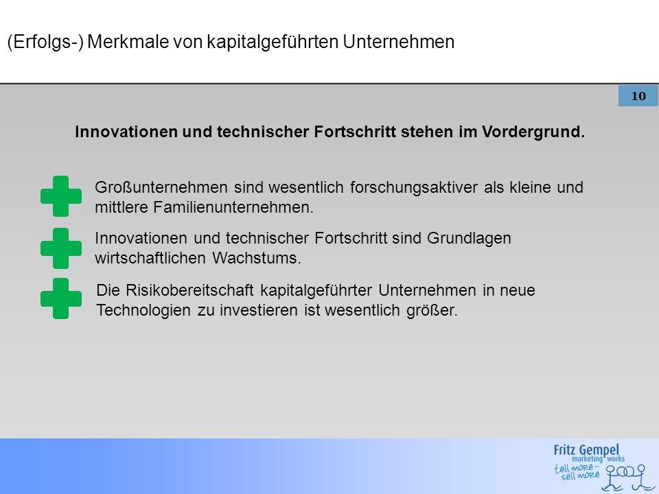 10 (Erfolgs-) Merkmale von kapitalgeführten Unternehmen Innovationen und technischer Fortschritt stehen im Vordergrund. Großunternehmen sind wesentlic