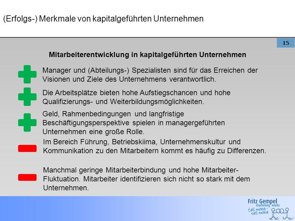 15 (Erfolgs-) Merkmale von kapitalgeführten Unternehmen Mitarbeiterentwicklung in kapitalgeführten Unternehmen Manager und (Abteilungs-) Spezialisten