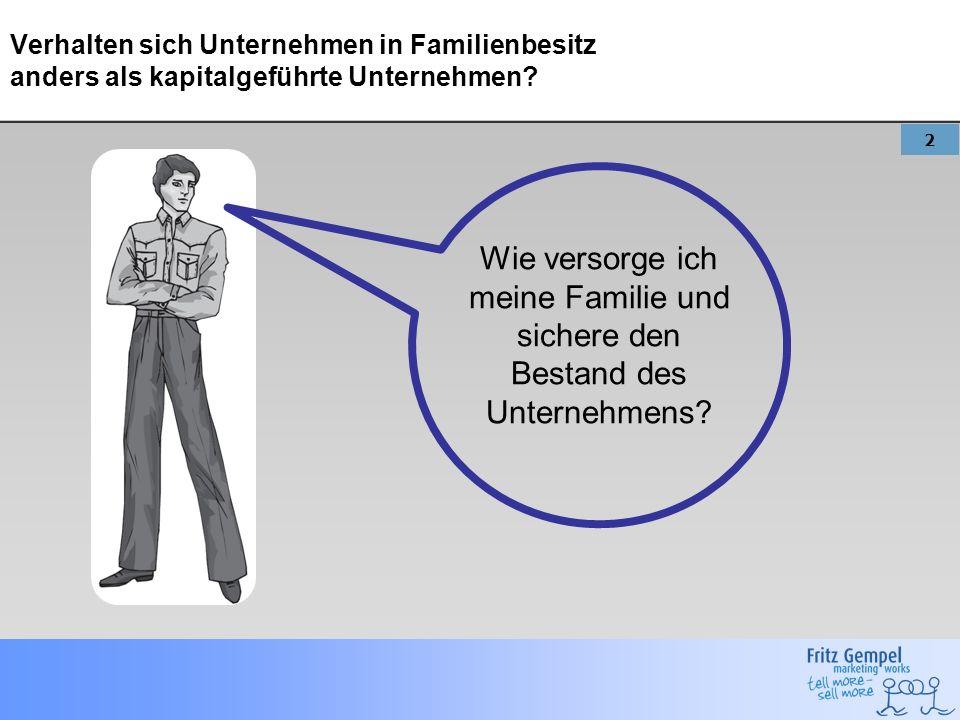 2 Verhalten sich Unternehmen in Familienbesitz anders als kapitalgeführte Unternehmen? Wie versorge ich meine Familie und sichere den Bestand des Unte