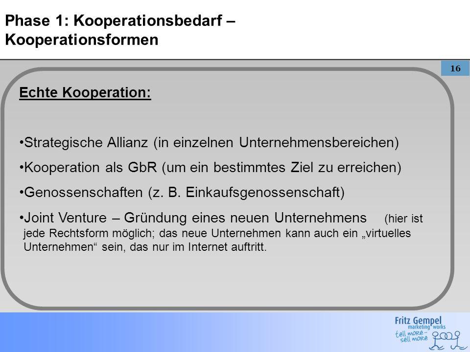 16 Phase 1: Kooperationsbedarf – Kooperationsformen Echte Kooperation: Strategische Allianz (in einzelnen Unternehmensbereichen) Kooperation als GbR (