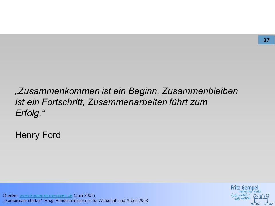 27 Zusammenkommen ist ein Beginn, Zusammenbleiben ist ein Fortschritt, Zusammenarbeiten führt zum Erfolg. Henry Ford Quellen: www.kooperationswissen.d