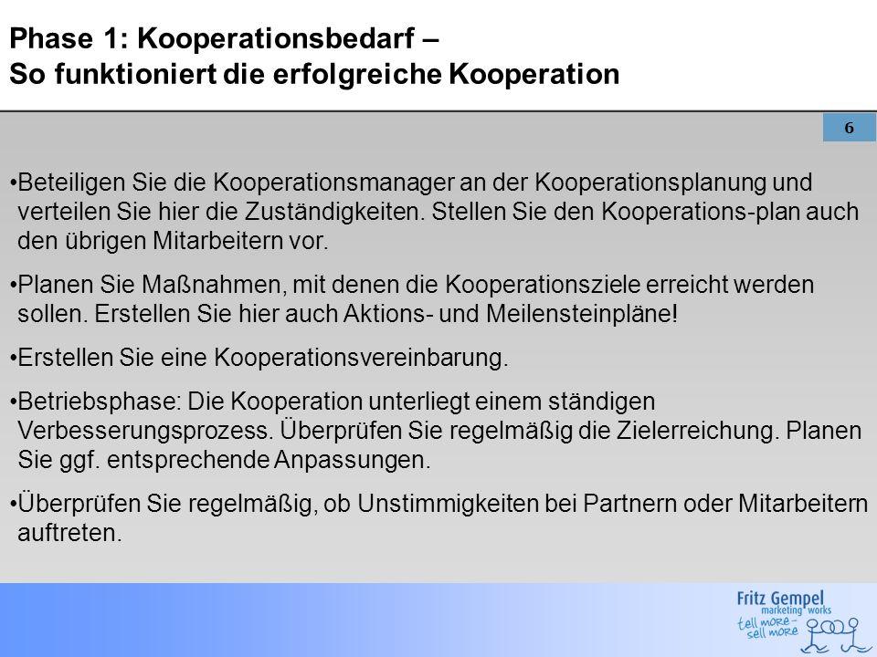 6 Phase 1: Kooperationsbedarf – So funktioniert die erfolgreiche Kooperation Beteiligen Sie die Kooperationsmanager an der Kooperationsplanung und ver