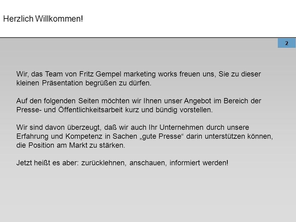 2 Herzlich Willkommen! Wir, das Team von Fritz Gempel marketing works freuen uns, Sie zu dieser kleinen Präsentation begrüßen zu dürfen. Auf den folge