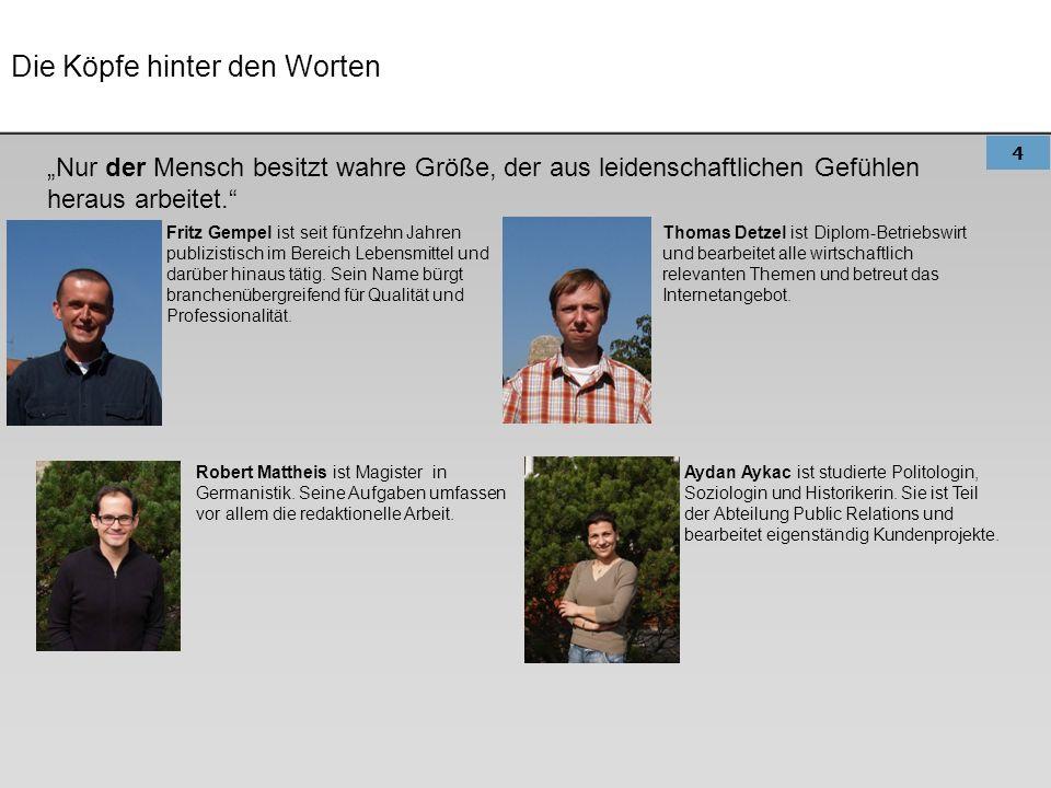 4 Die Köpfe hinter den Worten Fritz Gempel ist seit fünfzehn Jahren publizistisch im Bereich Lebensmittel und darüber hinaus tätig. Sein Name bürgt br