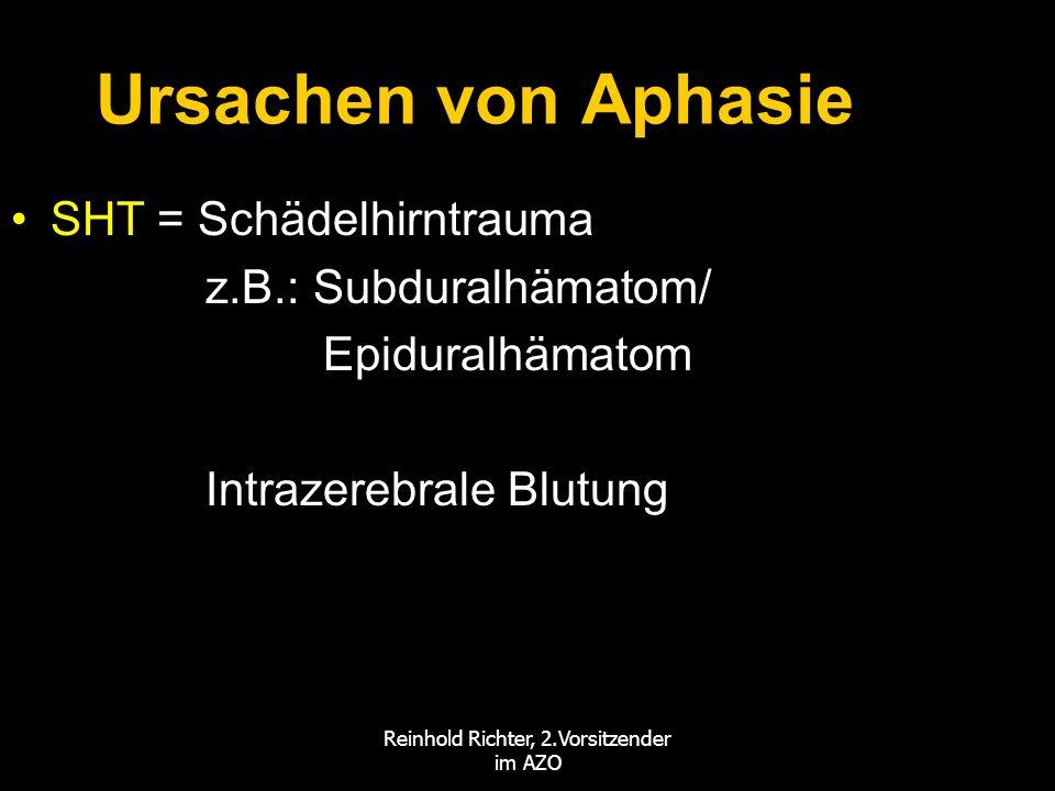 Reinhold Richter, 2.Vorsitzender im AZO Ursachen von Aphasie SHT = SchädelhirntraumaSHT = Schädelhirntrauma z.B.: Subduralhämatom/ z.B.: Subduralhämat