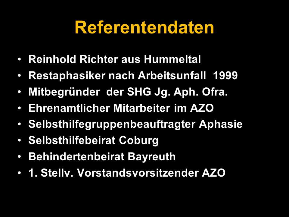 Referentendaten Reinhold Richter aus Hummeltal Restaphasiker nach Arbeitsunfall 1999 Mitbegründer der SHG Jg. Aph. Ofra. Ehrenamtlicher Mitarbeiter im