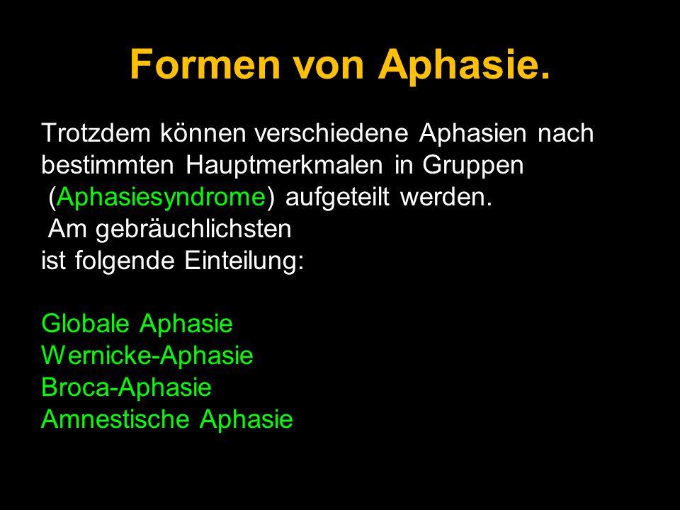 Formen von Aphasie. Trotzdem können verschiedene Aphasien nach bestimmten Hauptmerkmalen in Gruppen (Aphasiesyndrome) aufgeteilt werden. Am gebräuchli