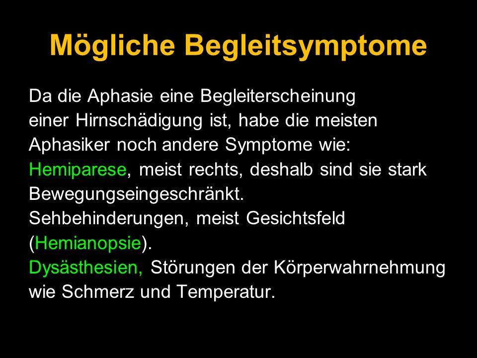 Mögliche Begleitsymptome Da die Aphasie eine Begleiterscheinung einer Hirnschädigung ist, habe die meisten Aphasiker noch andere Symptome wie: Hemipar