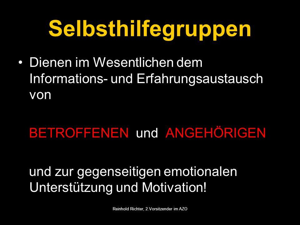 Reinhold Richter, 2.Vorsitzender im AZO Selbsthilfegruppen Dienen im Wesentlichen dem Informations- und Erfahrungsaustausch von BETROFFENEN und ANGEHÖ