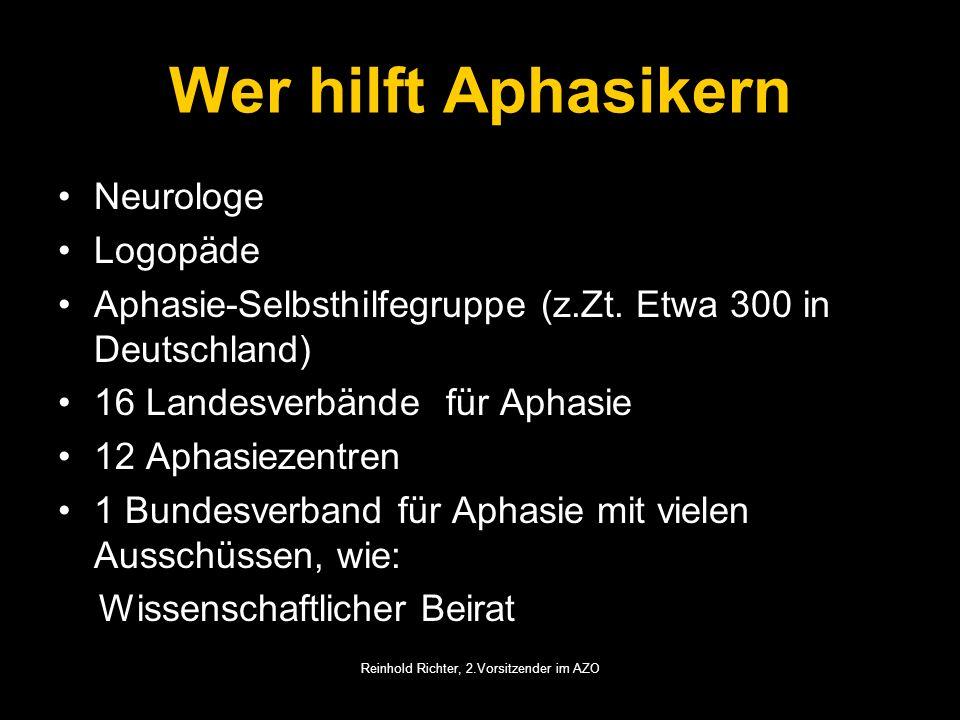 Reinhold Richter, 2.Vorsitzender im AZO Wer hilft Aphasikern Neurologe Logopäde Aphasie-Selbsthilfegruppe (z.Zt. Etwa 300 in Deutschland) 16 Landesver