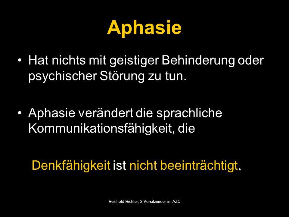 Reinhold Richter, 2.Vorsitzender im AZO Aphasie Hat nichts mit geistiger Behinderung oder psychischer Störung zu tun. Aphasie verändert die sprachlich