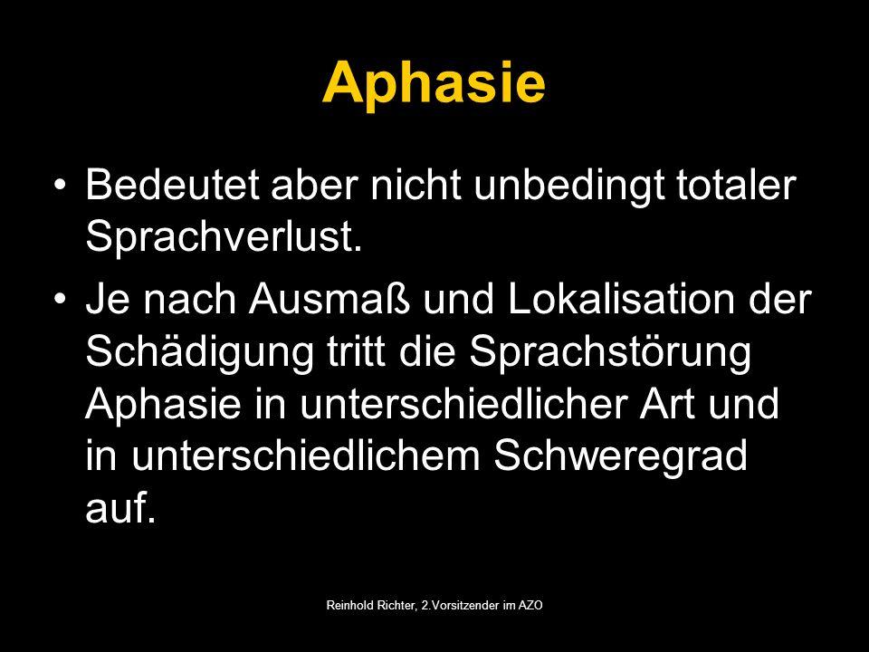 Reinhold Richter, 2.Vorsitzender im AZO Aphasie Bedeutet aber nicht unbedingt totaler Sprachverlust. Je nach Ausmaß und Lokalisation der Schädigung tr