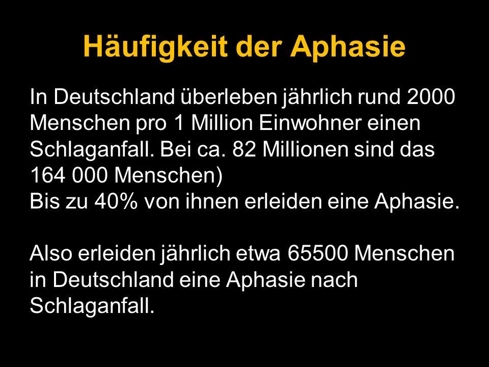 Häufigkeit der Aphasie In Deutschland überleben jährlich rund 2000 Menschen pro 1 Million Einwohner einen Schlaganfall. Bei ca. 82 Millionen sind das