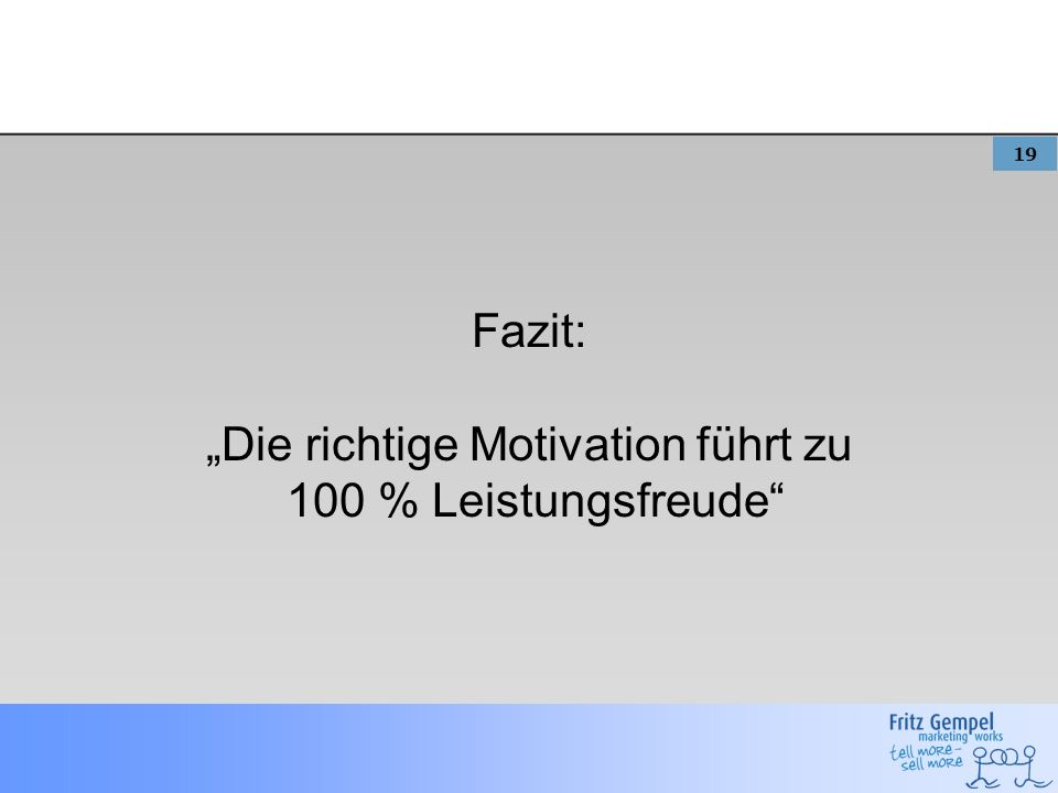 19 Fazit: Die richtige Motivation führt zu 100 % Leistungsfreude