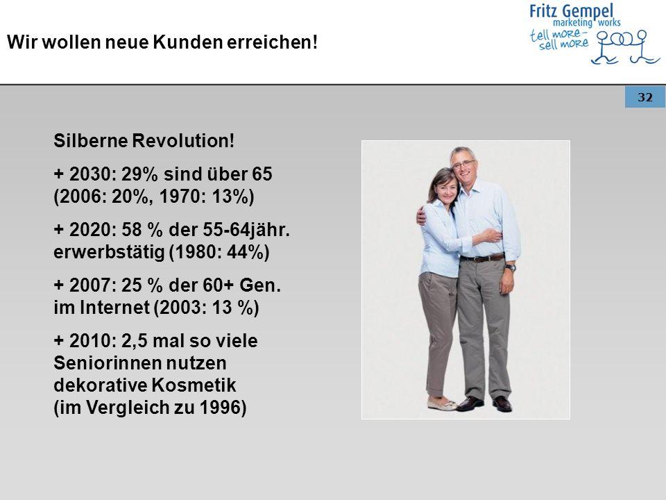 32 Wir wollen neue Kunden erreichen.Silberne Revolution.