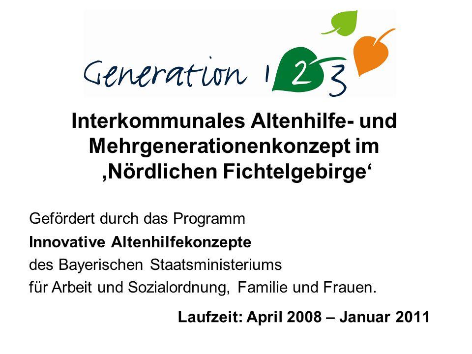 Laufzeit: April 2008 – Januar 2011 Interkommunales Altenhilfe- und Mehrgenerationenkonzept im Nördlichen Fichtelgebirge Gefördert durch das Programm Innovative Altenhilfekonzepte des Bayerischen Staatsministeriums für Arbeit und Sozialordnung, Familie und Frauen.