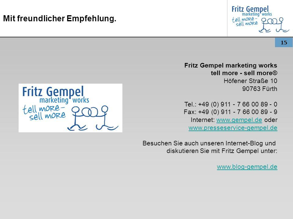 15 Mit freundlicher Empfehlung. Fritz Gempel marketing works tell more - sell more® Höfener Straße 10 90763 Fürth Tel.: +49 (0) 911 - 7 66 00 89 - 0 F