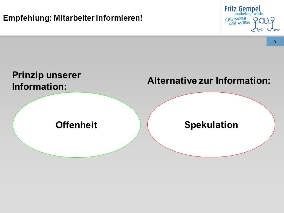 5 Empfehlung: Mitarbeiter informieren! Prinzip unserer Information: Offenheit Alternative zur Information: Spekulation