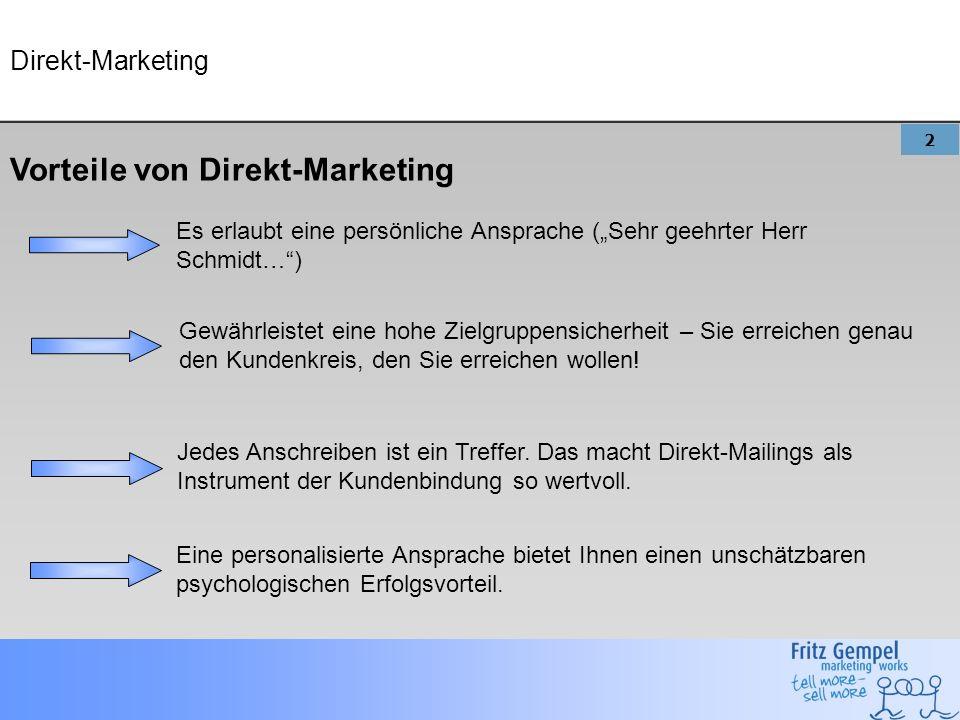 2 Direkt-Marketing Vorteile von Direkt-Marketing Es erlaubt eine persönliche Ansprache (Sehr geehrter Herr Schmidt…) Gewährleistet eine hohe Zielgruppensicherheit – Sie erreichen genau den Kundenkreis, den Sie erreichen wollen.