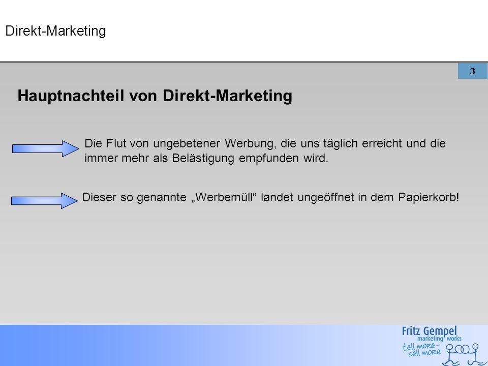 3 Direkt-Marketing Hauptnachteil von Direkt-Marketing Die Flut von ungebetener Werbung, die uns täglich erreicht und die immer mehr als Belästigung empfunden wird.