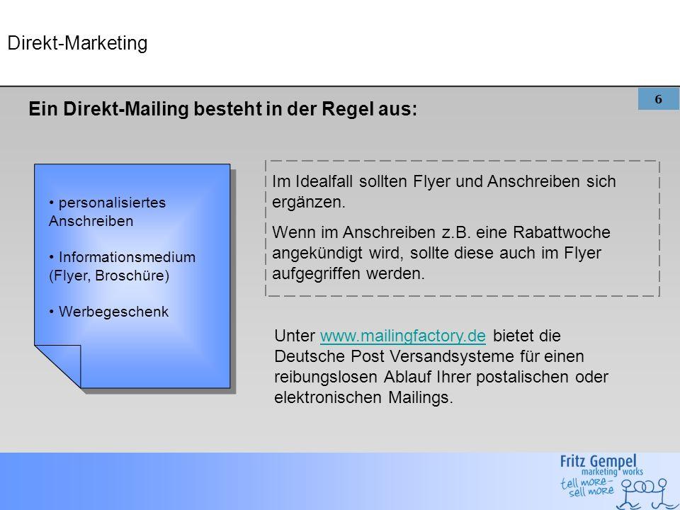 6 Direkt-Marketing Ein Direkt-Mailing besteht in der Regel aus: Im Idealfall sollten Flyer und Anschreiben sich ergänzen.
