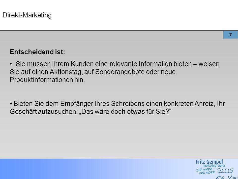 7 Direkt-Marketing Entscheidend ist: Sie müssen Ihrem Kunden eine relevante Information bieten – weisen Sie auf einen Aktionstag, auf Sonderangebote oder neue Produktinformationen hin.